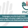 Sostieni il fondo di solidarietà #NoiConGliInfermieri. Noi infermieri con le nostre vite per salvare la tua. Adesso abbiamo bisogno di te.